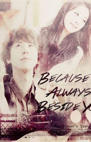 Because, I Always Beside You ✔