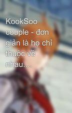 KookSoo couple - đơn giản là họ chỉ thuộc về nhau.... by Sarishinohara