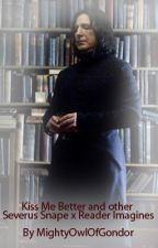 Kiss Me Better and other Severus Snape x Reader Imagines by MightyOwlOfGondor