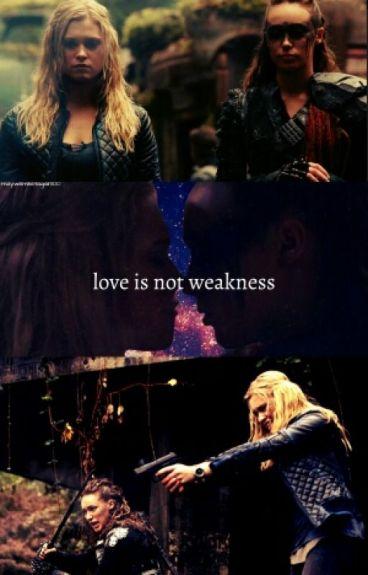 Love is not weakness (clexa) book 1