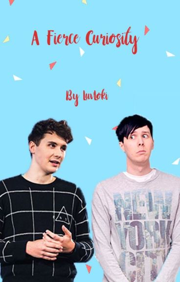 A Fierce Curiosity (Dan x Reader x Phil)