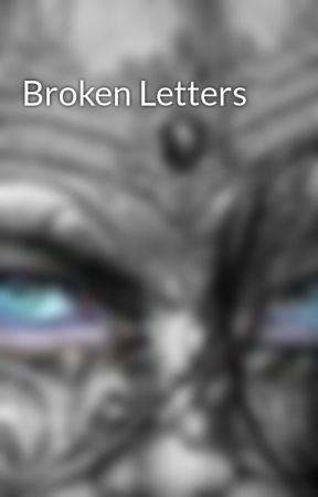 Broken Letters by MaskedBehindBlue