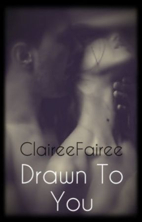 Drawn To You [Book 1 - The Spring Series] R-Rated [COMPLETED] by ClaireeFairee