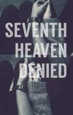 SEVENTH HEAVEN DENIED [ON HOLD] by dreamerinmaking