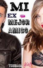 Mi ex mejor amigo (+14) by Thebad_girls