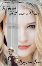 To Steal A Prince's Heart (Arthur Pendragon) by RaynaMS