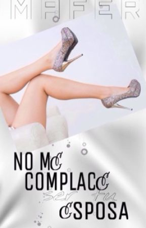 No me complace ser tu esposa ©  (Editando) by mafermar20