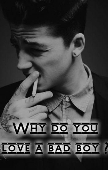 Why do you love a Bad boy?