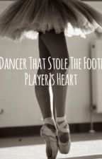 The Dancer that stole A Football Player's Heart (#Wattys2016) by ConnorxF