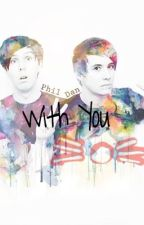 With You (Phan) by phanisnotonfireftw