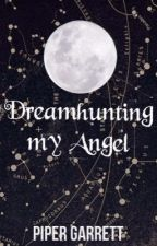 Dreamhunting My Angel (Castiel fanfiction) by lovelysonder