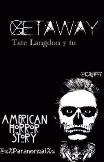 Getaway // Tate Langdon y tu