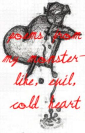 Poems From My Monster-Like, Evil, Cold Heart by sunsetsoverscars