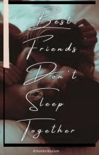Best Friends Don't Sleep Together - A.H. Series #1 by TheWritingWolf1