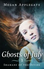 Ghosts of July (Shamans of the Divide, Book 1)  by meganapplegate