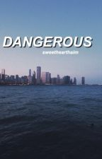 dangerous; c.g by sweethearthaim