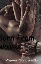 Born From Wolves by alyssamancanielloo
