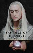 The Love of Thranduil (Book 1 of The Love of Thranduil Trilogy) by KaitlynMcCort