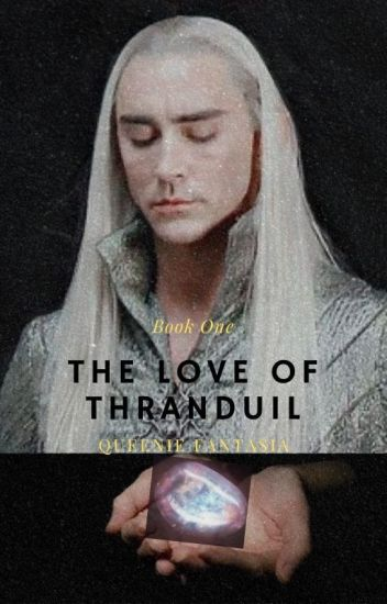 The Love of Thranduil (Book 1 of The Love of Thranduil Trilogy)