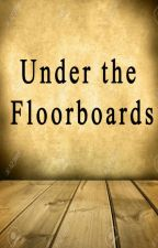 Under the floorboards by musicnote1350