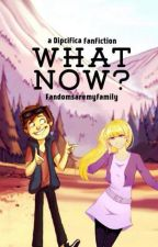 What Now? -a Dipcifica Fanfiction :) by fandomsaremyfamily