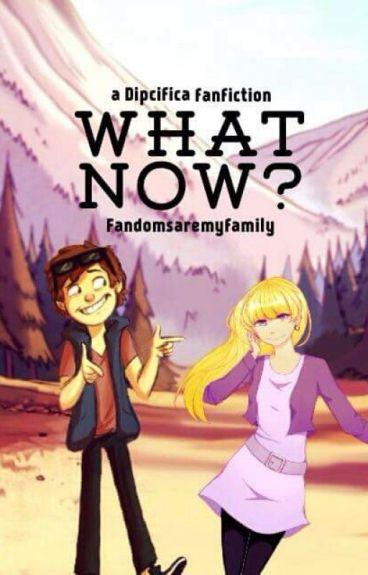 What Now? -a Dipcifica Fanfiction :)