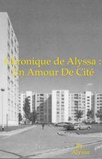 Chronique de Alyssa : Un amour de cité by Alyssa_2133