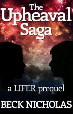 The Upheaval Saga: a LIFER prequel by BeckNicholas