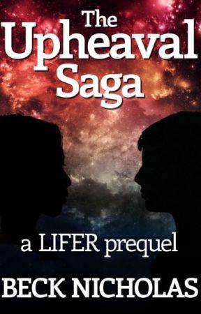 The Upheaval Saga: a LIFER prequel by BeckNicholas