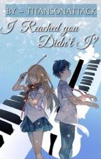 I Reached You, Didn't I...? ( Shigatsu Wa Kimi No Uso: Kousei x Kaori fiction ) by TltansOnAttack