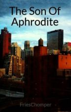 The Son Of Aphrodite (BEING RE-WRITTEN) by FriesChomper