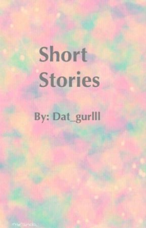Short stories by Dat_Gurlll