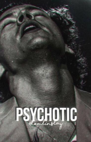 Psychotic. ||L.S
