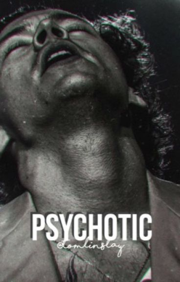 Psychotic. ||L.S *UNDER CONSTRUCTION*