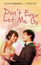 Don't Ever Let Me Go (KathQuen) by Quenits