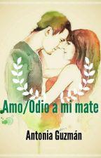 Amo/odio a mi mate (Editando) by AntoGuzman6