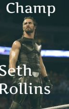 Champ||Seth Rollins|| by Everlasting-Dreams