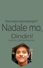 Nadale mo, Dindin! by daniloatkatreng