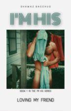 I'm His [ BOYxBOY ] Book 1 by shawazb