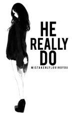 He really do (sad oneshot) by Mistakenlylovingyou