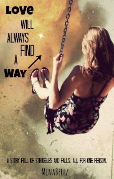 Love Will Always Find A Way by MinaBellz