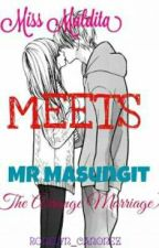 Ms.Maldita Meets Mr.Masungit ( The Arrage Marriage ) by ronelyn_canonez
