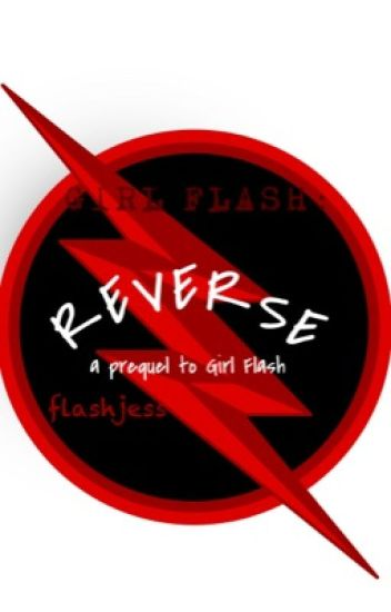 Girl Flash: Reverse (A prequel to Girl Flash)