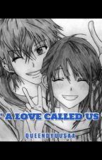 [ A LOVE called US ] One Shot Story by prettybasha18