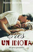 Eres un Idiota © by karenQuincha06