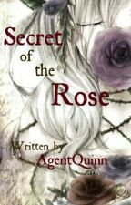Secret of the Rose [Editing] by AgentQuinn