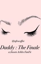 Daddy. [The Finale] (Jensen Ackles Fanfic) ✔️ Complete by _superfluous_