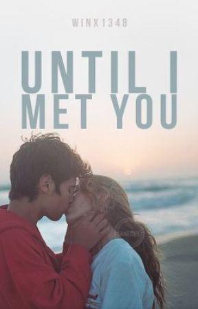 Until I Met You by winx1348