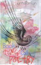 My Book of Things We Call Poetry by writeforfun