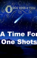 A Time For One Shots by KaityElisa